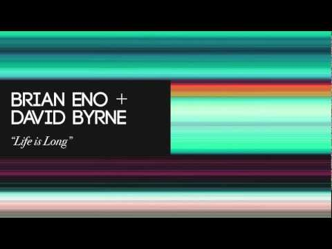 Brian Eno & David Byrne – Life is Long