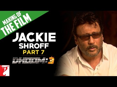Making Of DHOOM:3 - Part 7 - Jackie Shroff