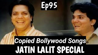 Copycat Bollywood Music Directors Jatin Lalit Special Copied Bollywood Songs Of 90 39 S Ep 95