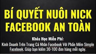 Bài 4: Cách Tạo & Nuôi Nick Facebook Chạy Phần Mềm Không Bị Khóa | Rất Quan Trọng