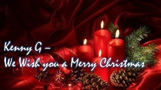Kenny G - We Wish you a  Merry Christmas