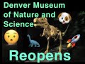 Denver Museum of Nature and Science Reopens!