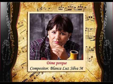 Blanca Luz Silva M.- Participante # 10 - Canción. Dime porque