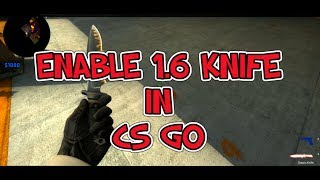 How To Enable CS 1 6 Knife In CS GO
