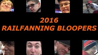 2016 Railfanning Bloopers/Funny Moments/Outtakes Montage!