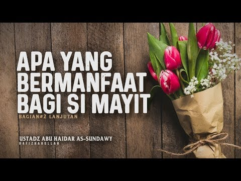 Apa Yang Bermanfaat Bagi Mayit #2 | Ustadz Abu Haidar As-Sundawy