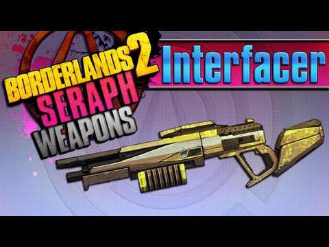BORDERLANDS 2   *Interfacer* Seraph Weapons Guide!!!