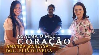 Acalma o Meu Coração - Amanda Wanessa feat. Eliã Oliveira ( Voz e Piano )