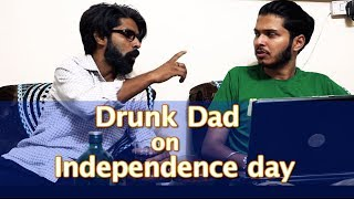 Drunk Dad and You | Independence Day Special | Sadak Chhap