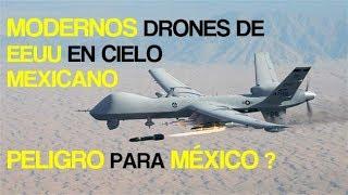 NOTICIA : MODERNOS DRONES DE EEUU EN CIELO MEXICANO ... PELIGRO PARA MEXICO ?