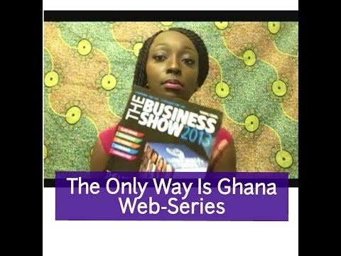 The Only Way Is Ghana -Web Series- The Business Show 2013 Review (Part 1)