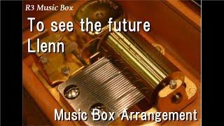 "To see the future/Llenn [Music Box] (Anime ""Sword Art Online Alternative Gun Gale Online"" ED)"
