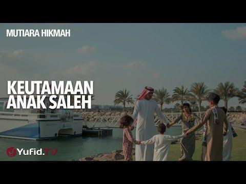Mutiara Hikmah: Keutamaan Anak Saleh - Ustadz Muhammad Elvy Syam, Lc.