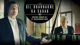 Dil Dharhakne Ka Sabab Full Video | Shafqat Amanat Ali Khan feat. Naseeruddin Shah