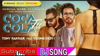 Coca Cola Tu Sola Tu Dj Song Hindi Young Desi,Tony Kakkar DjRahul Music Official