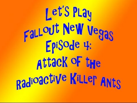 Lets Play Fallout New Vegas Ep 4 Attack of the Radioactive Ants