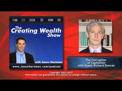 Creating Wealth #229 - The Corruption of Capitalism with Guest Richard Duncan