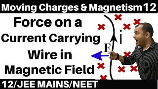 Moving Charges n Magnetism 12 : Force on a Current Carrying Conductor in Magnetic Field JEE/NEET