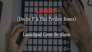 """Louder(Doctor P & Flux Pavilion Remix)""- DJ Fresh - Launchpad Cover by Techris"