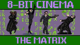 The Matrix - 8 Bit Cinema