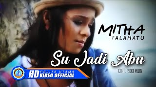 Mitha Talahatu - Su Jadi Abu (Official Music Video)