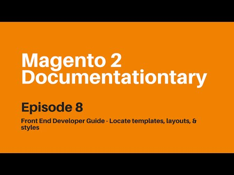 Front End Developer Guide - Locate Templates, Layouts, and Styles | Magento 2 Documentationtary Ep 8