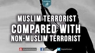 Muslim Terrorist COMPARED WITH Non-Muslim Terrorist