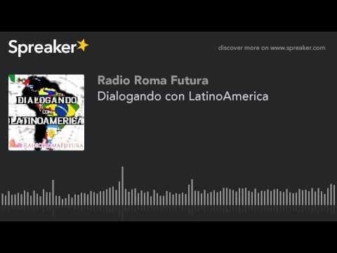 Dialogando con LatinoAmerica (part 12 di 13)