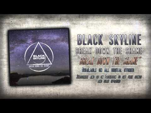 Black Skyline - Break Down The Shame