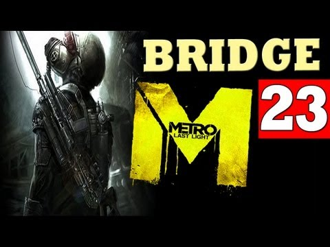 METRO LAST LIGHT Chapter BRIDGE Walkthrough Part - 23 (XBOX360/PS3/PC) HD
