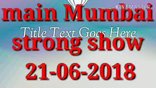 Main Mumbai game... Strong show.. 21-06-2018..free