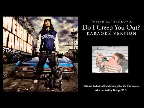 Weird Al Yankovic - Do I Creep You Out