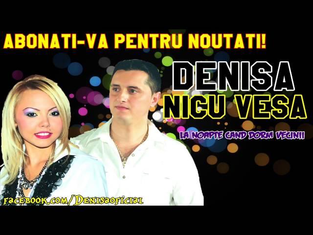 DENISA si NICU VESA - La noapte cand dorm vecinii (Melodie Originala)