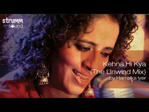 Kehna Hi Kya (The Unwind Mix) by Hamsika Iyer