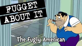 Fugget About It 209 – The Fugly American (Full Episode)