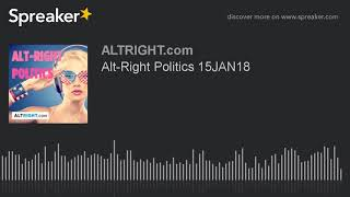 Alt-Right Politics 15JAN18