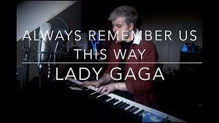 Always Remember Us This Way - Lady Gaga - A Star is Born (COVER)