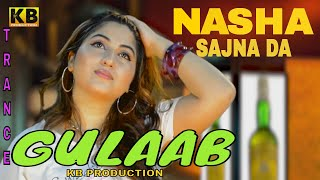 NASHA SAJNA DA || FULL HD SONG || GULAAB || OFFICIAL || kb production