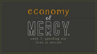 Economy of Mercy - Week 3: Spending Our Lives in Service (1 Corinthians 16:13-18)