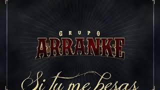 Grupo Arranke Si Tu Me Besas Audio Oficial 2018