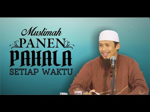 Muslimah Panen Pahala Setiap Waktu - Ustadz Abdurrahman Thayyib, Lc