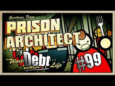Prison Architect - [MEGAMAX! - Part 99] - Debt