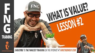 WHAT IS YOUR VALUE?   FNG Training: LESSON 2  |  Fancy New Guy - Greg Serio