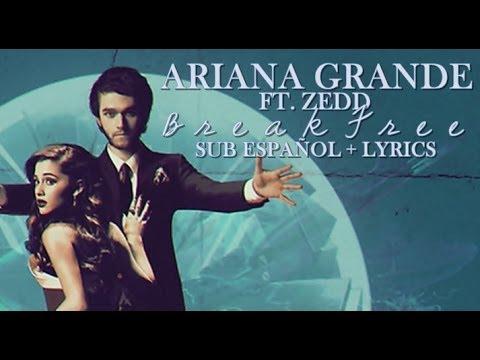 Ariana Grande Ft. Zedd Break Free Sub Español + Lyrics