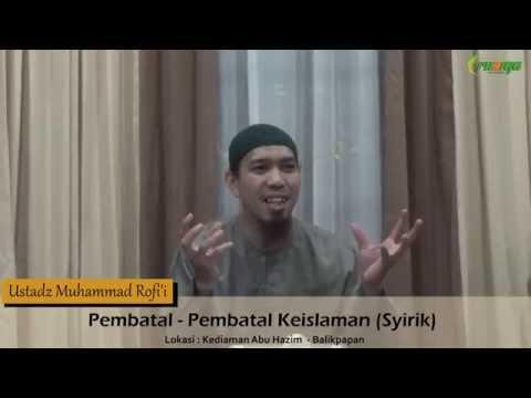 Ust. Muhammad Rofi'i - Pembatal - Pembatal Keislaman (Syirik)
