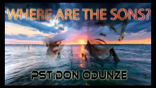 Pst. Don Odunze - Where are the sons - Latest Nigerian Audio Gospel Music