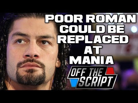 ROMAN IN TROUBLE!? Roman Reigns Could Be REPLACED At WRESTLEMANIA 34 | Off The Script 210 Part 1