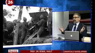 Haberiniz Olsun | Prof.Dr.Kemal Yakut | Çanakkale Savaşları