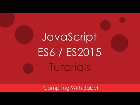 JavaScript ES6 / ES2015 - [02] Compile ES6 With Babel