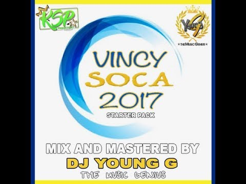 DJ YOUNG G - VINCY SOCA 2017 STARTER MIX KSP PRODUCTIONS THE MUSIC GENIUS